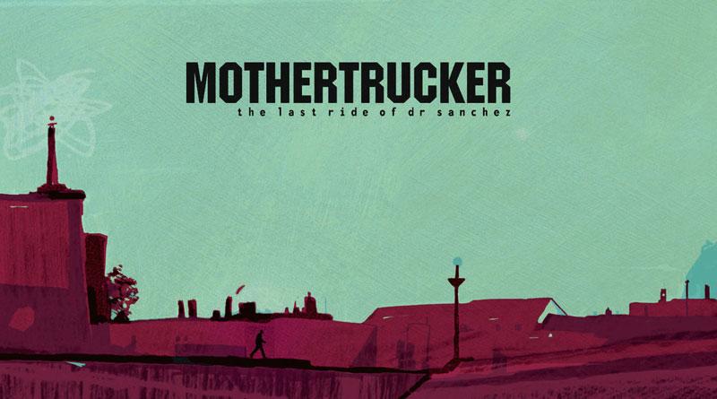 Mothertrucker 'The Last Ride Of Dr Sanchez'