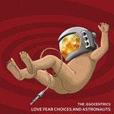 The:Egocentrics 'Love Fear Choices And Astronauts' CD 2010