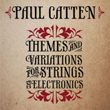 Paul Catten 'Themes And Variations For Strings And Electronics' CD 2011
