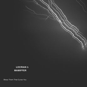 Locrian & Mamiffer 'Bless Them That Curse You' Artwork