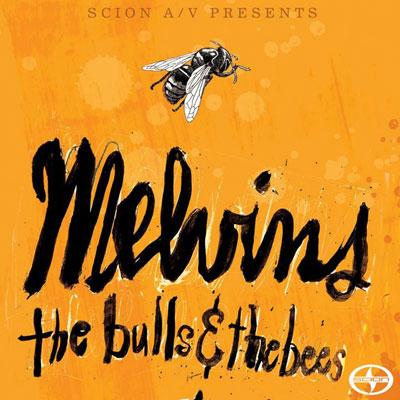 Melvins 'Scion A/V Presents: The Bulls & The Bees'