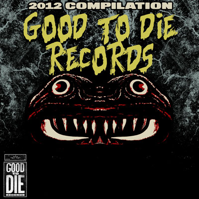 Good To Die Records - Compilation 2012