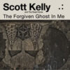 Scott Kelly And The Road Home 'The Forgiven Ghost In Me' CD/LP/DD 2012
