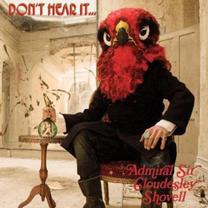 Admiral Sir Cloudesley Shovell 'Don't Fear It…Hear It!'