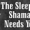 The Sleeping Shaman Needs You