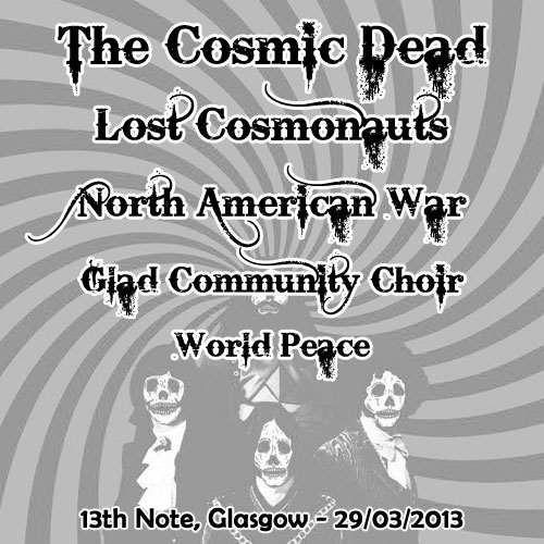 The Cosmic Dead @ 13th Note, Glasgow 29/3/2013