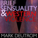 Mark Deutrom 'Brief Sensuality And Western Violence'