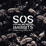 Rabbits 'SOS (Singles, Other Shit)'