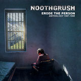 Noothgrush 'Erode The Person - Anthology 1997-1998'