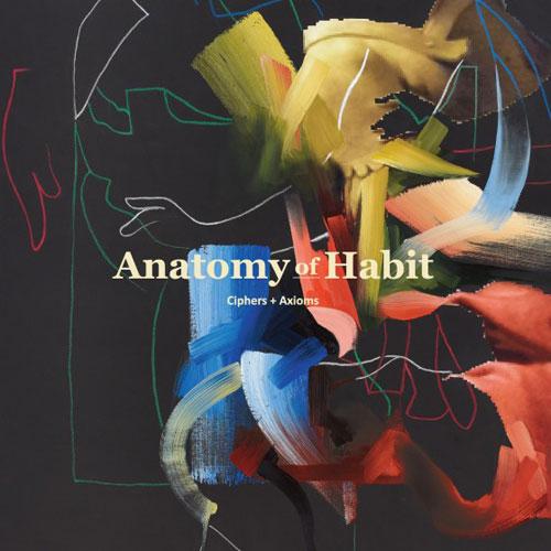 Anatomy Of Habit 'Ciphers + Axioms' Artwork