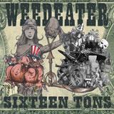 Weedeater 'Sixteen Tons'