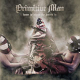 Primitive Man 'Home Is Where The Hatred Is'