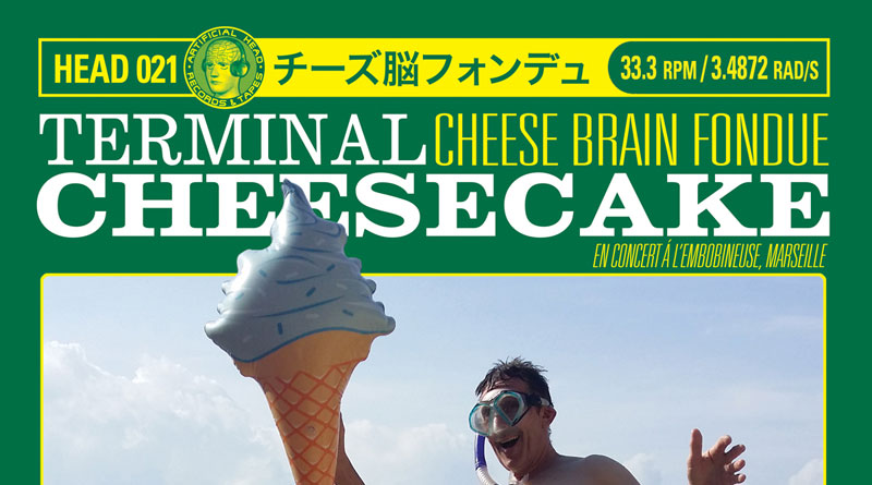 Terminal Cheesecake 'Cheese Brain Fondue: Live In Marseille'