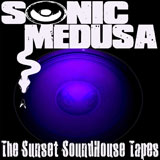 Sonic Medusa 'The Sunset Soundhouse Tapes'