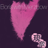 Boris With Merzbow 'Gensho'
