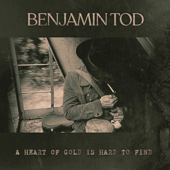 Benjamin Tod 'A Heart Of Gold Is Hard To Find'