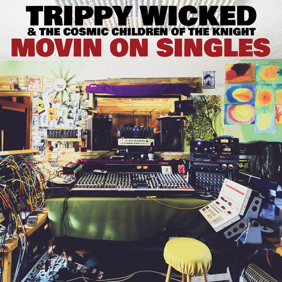 Trippy Wicked & The Cosmic Children Of The Knight 'Movin On Singles'