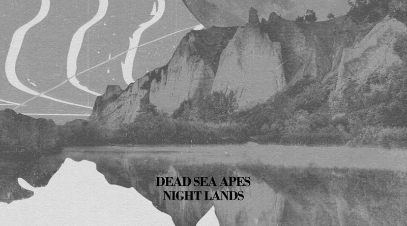 Dead Sea Apes 'Night Lands'