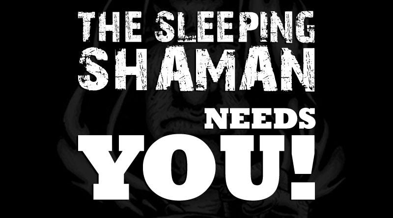 The Sleeping Shaman - Needs You