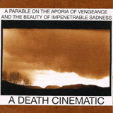 A Death Cinematic 'A Parable on the Aporia of Vengeance and the Beauty of Unpenetrable Sadness' CD 2009