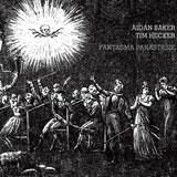 Aidan Baker + Tim Hecker 'Fantasma Parastasie' CD 2008