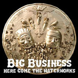 Big Business 'Here Comes the Waterworks' CD 2007