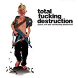 Total Fucking Destruction 'Peace, Love and Total Fucking Destruction' CD 2008