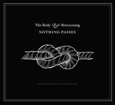 The Body & Braveyoung 'Nothing Passes'
