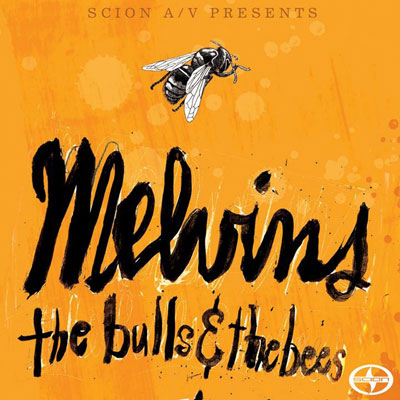 Melvins 'Scion A/V Presents: The Bulls & The Bees'