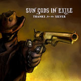 Sun Gods In Exile 'Thanks For The Silver' CD/DD 2012