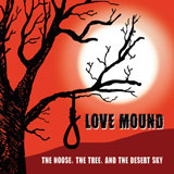 Love Mound 'The Noose, The Tree And The Desert Sky' CD 2011