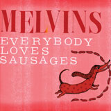 Melvins 'Everybody Loves Sausages'