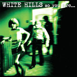 White Hills 'So You Are…So You'll Be'