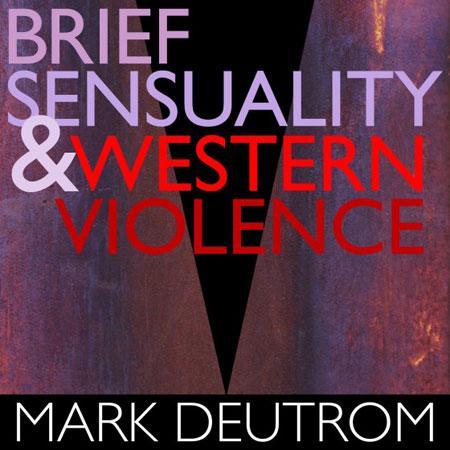 Mark Deutrom 'Brief Sensuality and Western Violence' Artwork