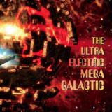 The Ultra Electric Mega Galactic - S/T