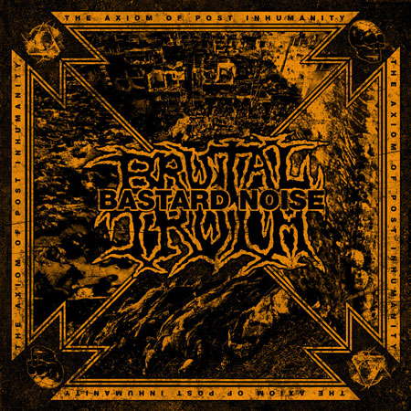 Brutal Truth & Bastard Noise 'The Axiom Of Post Inhumanity' Artwork