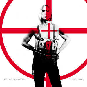 Iggy & The Stooges 'Ready To Die'