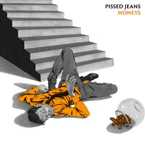 Pissed Jeans 'Honeys'