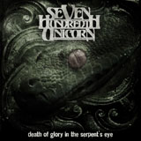 Seven Hundredth Unicorn 'Death Of Glory In The Serpent's Eye'