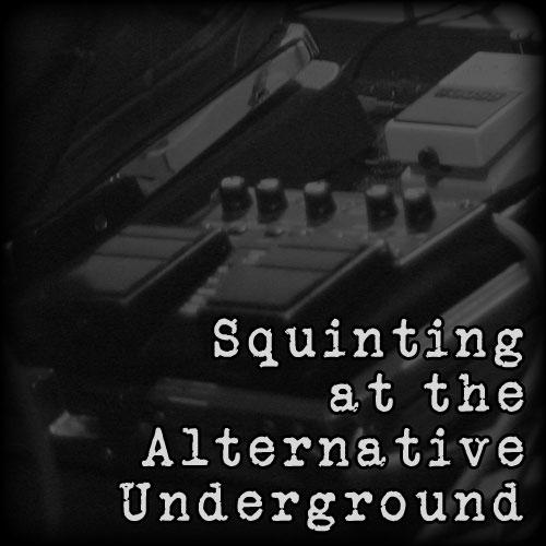 Squinting At The Alternative Underground