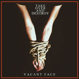 Take Over And Destroy 'Vacant Face'