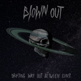 Blown Out 'Drifting Way Out Between Suns'