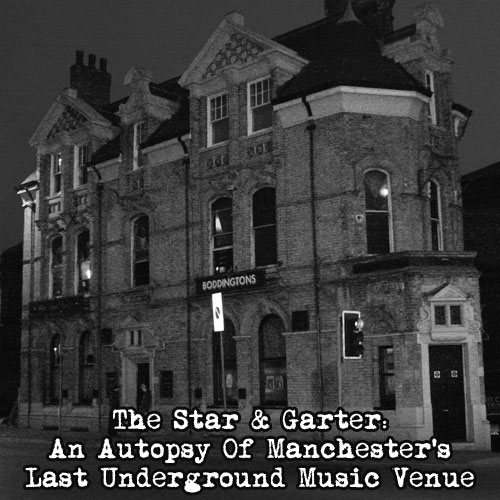 The Star & Garter: An Autopsy Of Manchester's Last Underground Music Venue