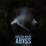 Chelsea Wolfe 'Abyss'