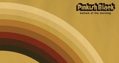 Pinkish Black 'Bottom Of The Morning'