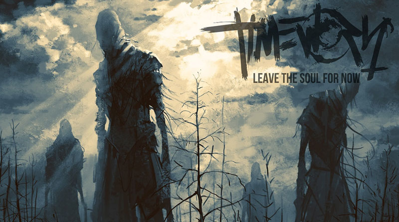 Timeworn 'Leave The Soul For Now'