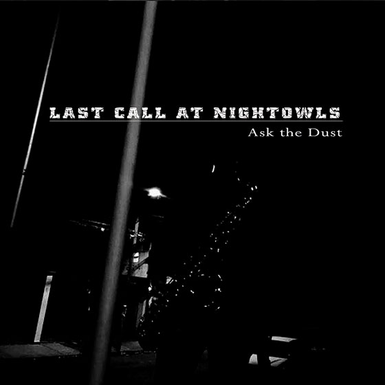 Last Call At Nightowls 'Ask The Dust'