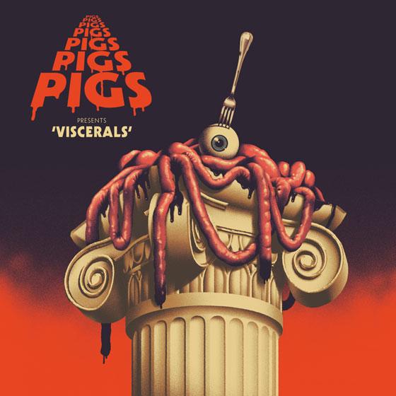 Pigs Pigs Pigs Pigs Pigs Pigs Pigs 'Viscerals'