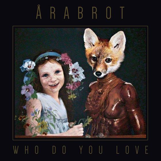 Årabrot 'Who Do You Love'