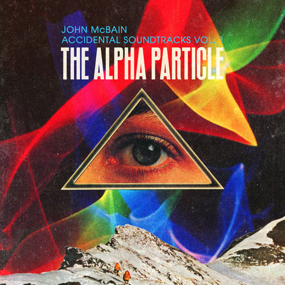 John McBain 'Accidental Soundtracks: Vol. 1 - The Alpha Particle'